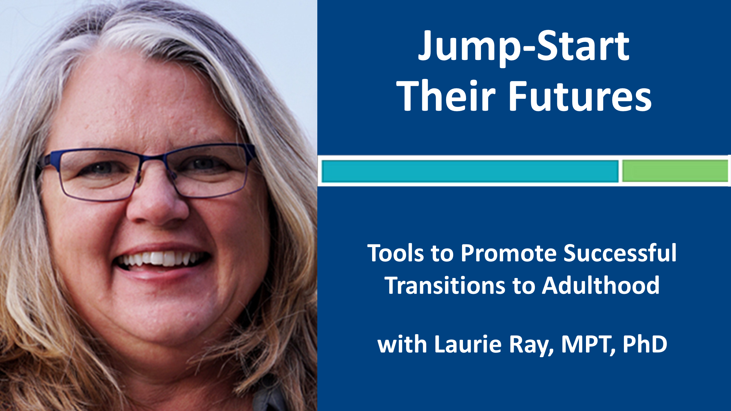 Webinar 8: Jump-Start Their Futures with Laurie Ray, MPT, PhD