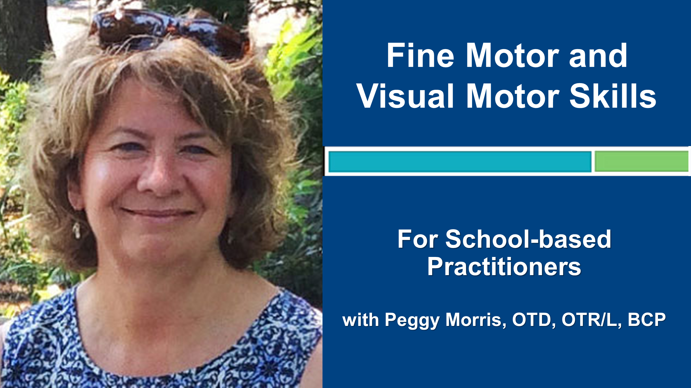 Webinar 7: Fine Motor and Visual Motor Skills with Peggy Morris, OTD, OTR/L, BCP