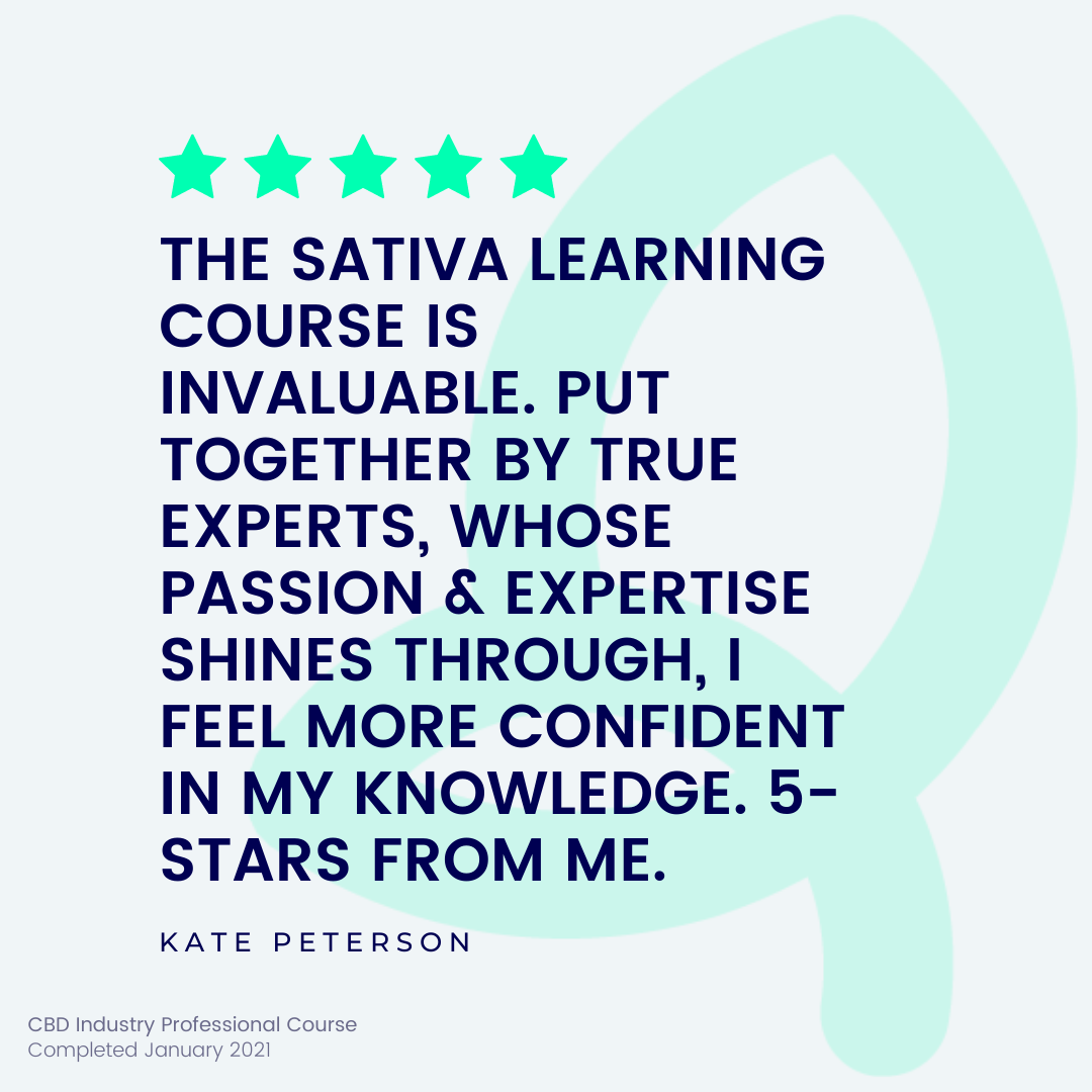 Customer Testimonial which states, the Sativa Learning course is invaluable. Put together by true experts, whose passion & expertise shines through, I feel more confident in my knowledge. 5-stars from me.