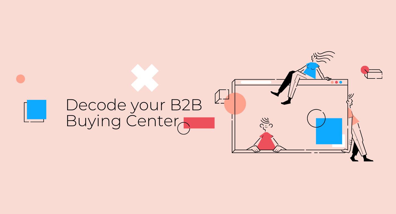 Decode your B2B Buying Center