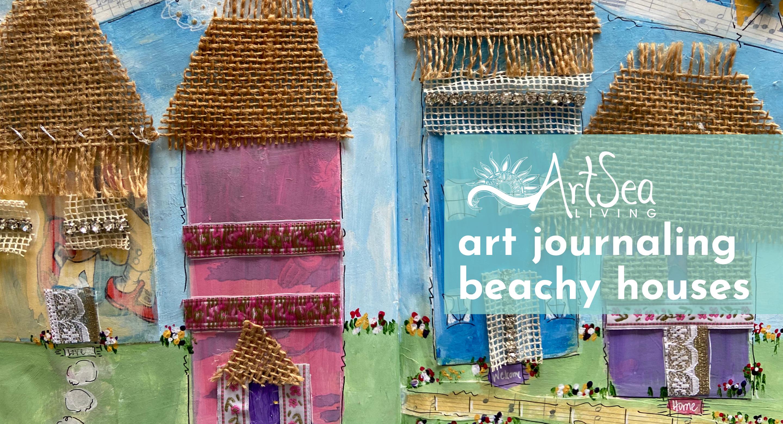Art Journaling   Beach Houses