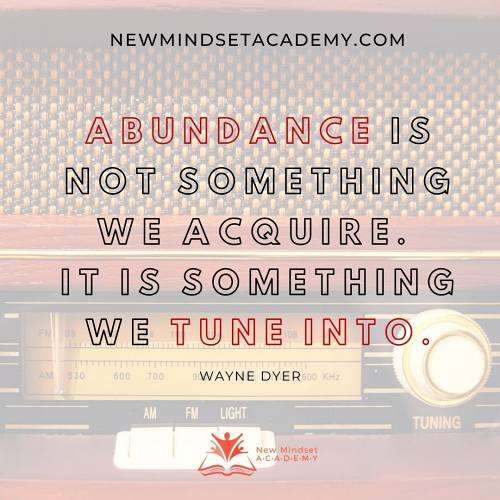 Abundance is not something we acquire. It is something we tune into. #WayneDyer
