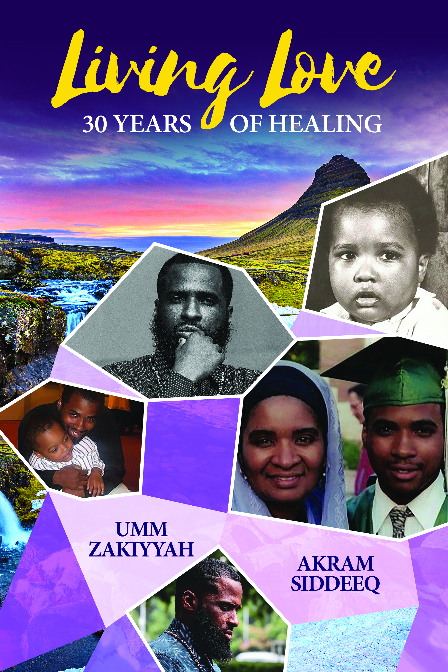 Cover photo of Living Love: 30 Years of Healing by Akram Siddeeq and Umm Zakiyyah