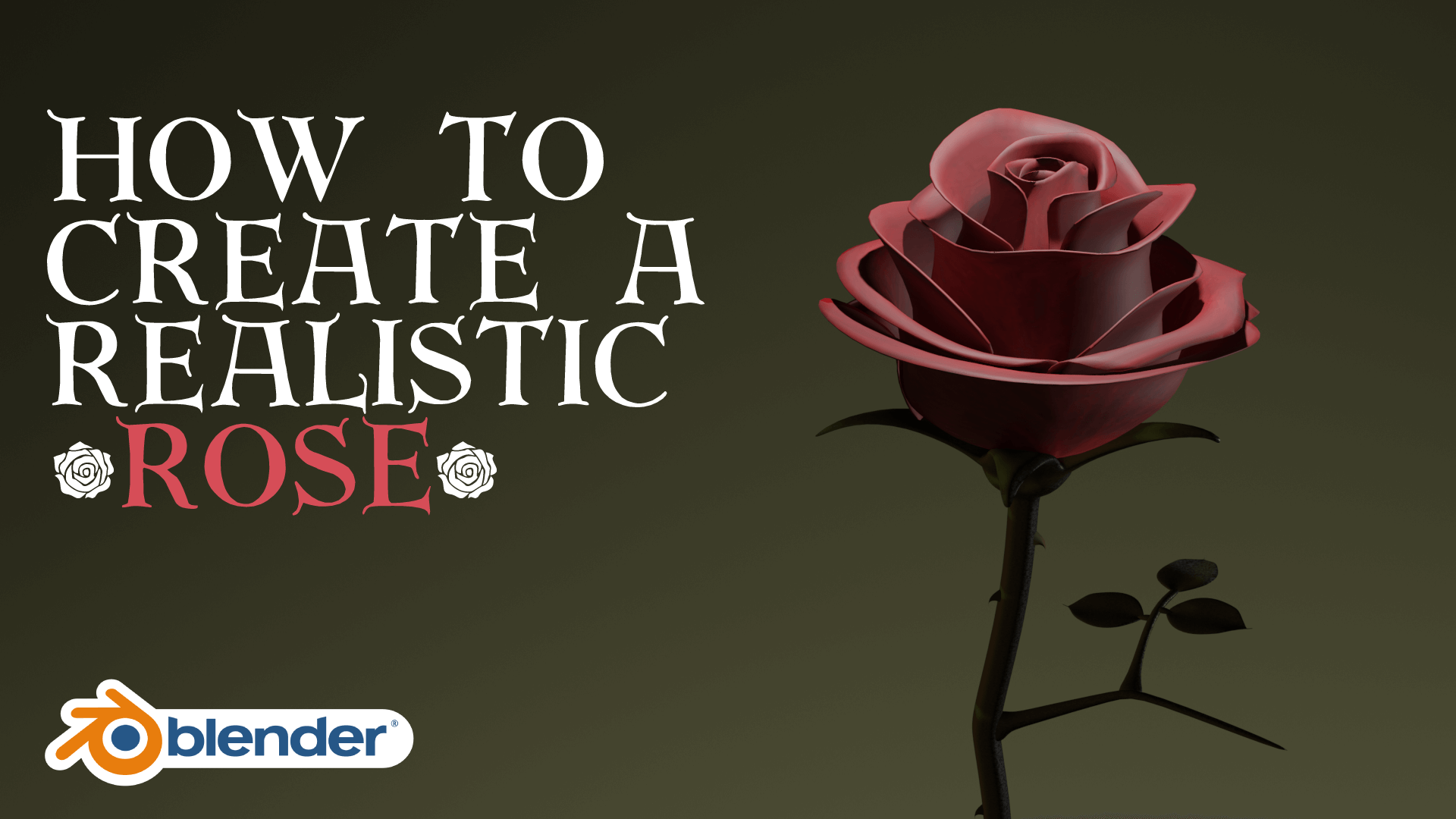 Realistic 3D Rose Model Blender Academy Course