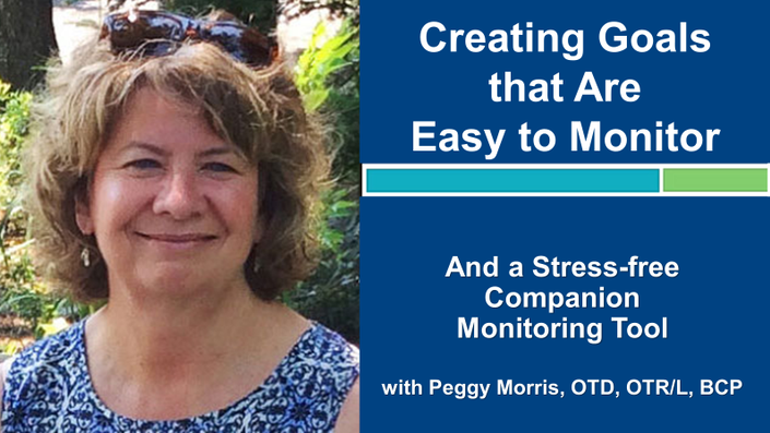 Webinar 2: Creating Goals that Are Easy to Monitor with Peggy Morris, OTD, OTR/L, BCP