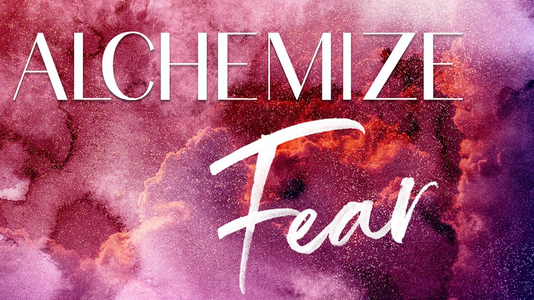 Alchemize Fear