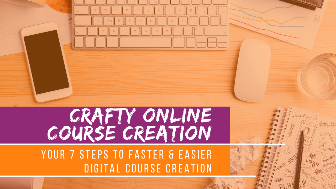 crafty online course creation your 7 steps to faster and easier digital course creation