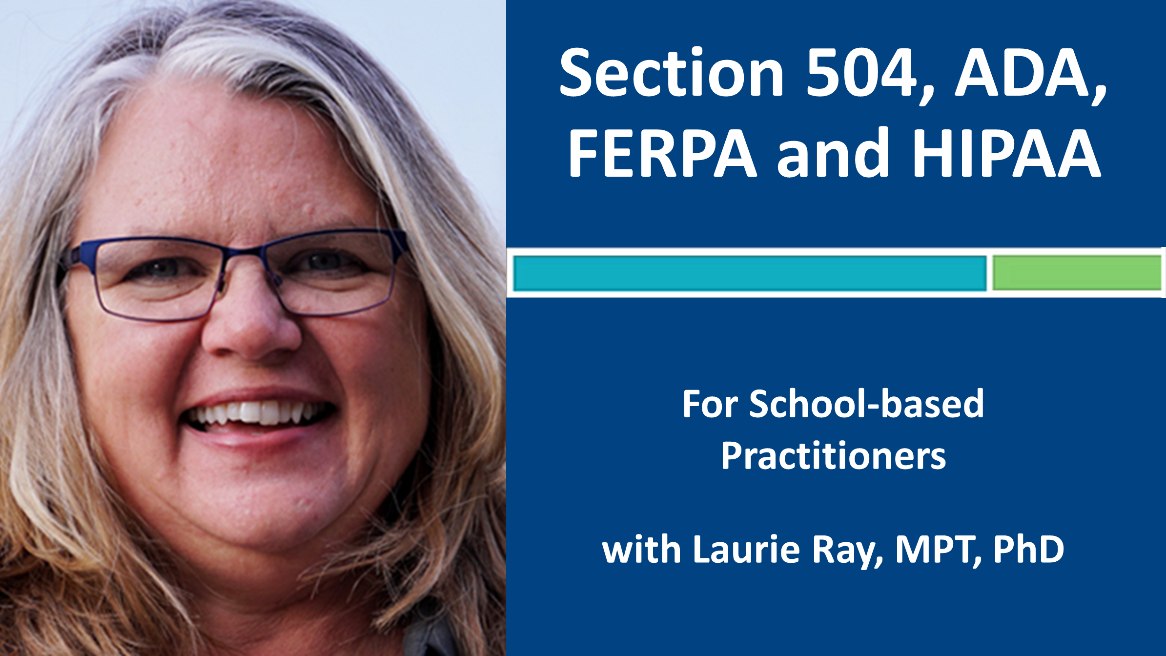 Webinar 4: Section 504, ADA, FERPA and HIPAA with Laurie Ray, MPT, PhD