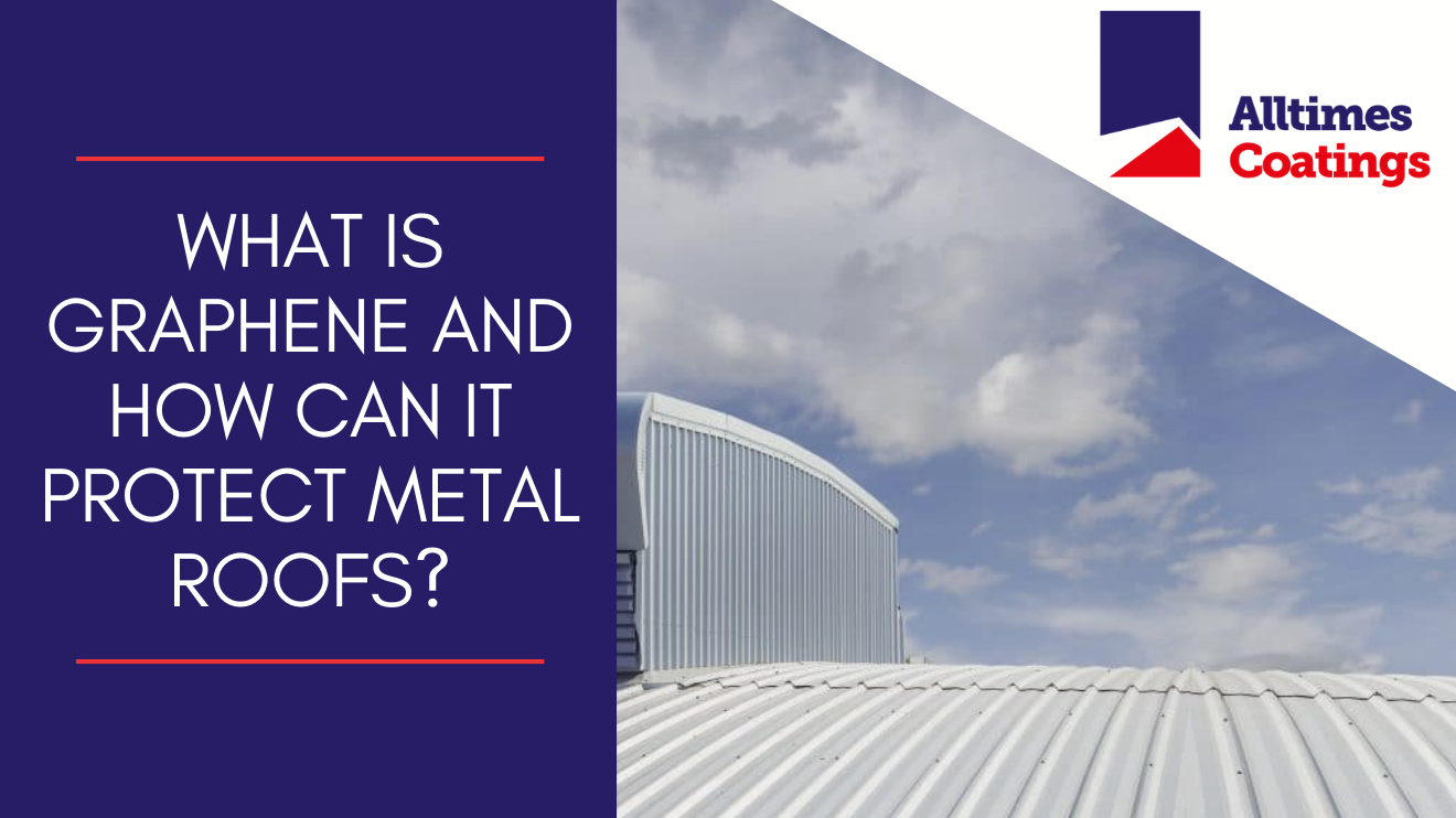 What is graphene and how can it protect metal roofs